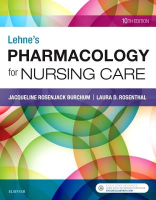 Lehne's Pharmacology for Nursing Care - Burchum, Jacqueline, Dnsc, Aprn, and Rosenthal, Laura