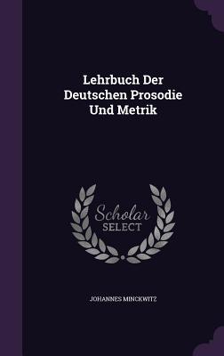 Lehrbuch Der Deutschen Prosodie Und Metrik - Minckwitz, Johannes