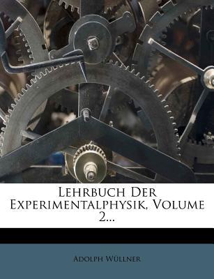 Lehrbuch Der Experimentalphysik, Volume 2 - Wllner, Adolph, and Wullner, Adolph