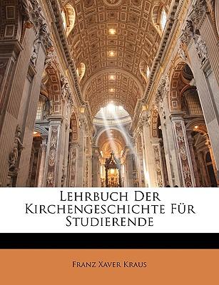 Lehrbuch Der Kirchengeschichte Fur Studierende - Kraus, Franz Xaver