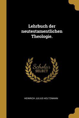 Lehrbuch Der Neutestamentlichen Theologie. - Holtzmann, Heinrich Julius
