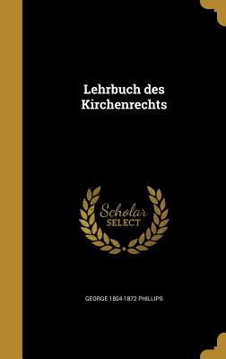 Lehrbuch Des Kirchenrechts - Phillips, George