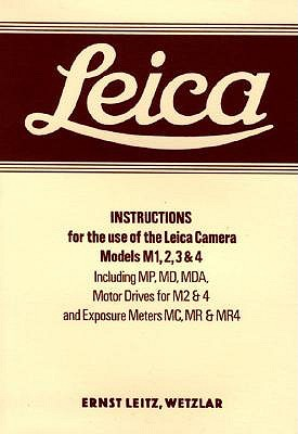 Leica Instructions for the Use of the Leica Camera Models M1, 2, 3 & 4: Including MP, MD, Mda, Motor Drives for M2 &4 an - Ernst Leitz