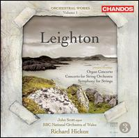 Leighton: Organ Concerto; Concerto for String Orchestra; Symphony for Strings - John Scott (organ); BBC National Orchestra of Wales; Richard Hickox (conductor)
