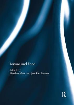 Leisure and Food - Mair, Heather (Editor), and Sumner, Jennifer (Editor)