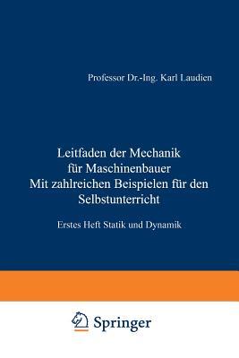 Leitfaden Der Mechanik Fur Maschinenbauer: Mit Zahlreichen Beispielen Fur Den Selbstunterricht - Laudien, Karl