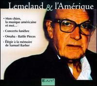 Lemeland & l'Amérique - Carole Farley (soprano); Ensemble Instrumental de Grenoble; Jacqueline Hamelle (speech/speaker/speaking part);...