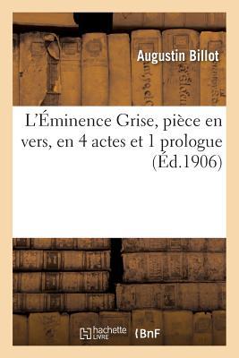 L'Eminence Grise, Piece En Vers, En 4 Actes Et 1 Prologue - Billot-A