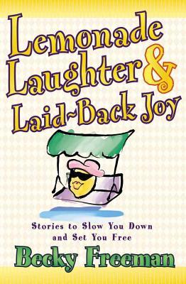 Lemonade Laughter and Laid-Back Joy - Freeman, Becky