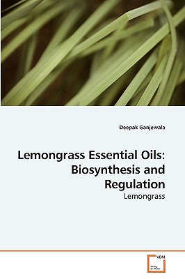 Lemongrass Essential Oils: Biosynthesis and Regulation - Ganjewala, Deepak