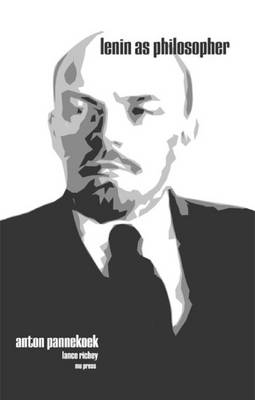 Lenin as Philosopher - Pannekoek, Anton, and Richey, Lance Byron (Translated by)