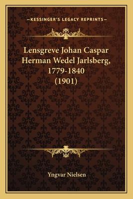 Lensgreve Johan Caspar Herman Wedel Jarlsberg, 1779-1840 (1901) - Nielsen, Yngvar