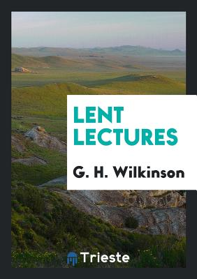 Lent Lectures - Wilkinson, G H