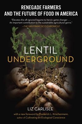 Lentil Underground: Renegade Farmers and the Future of Food in America - Carlisle, Liz