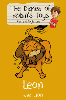 Leon the Lion: The Diaries of Robin's Toys - Lake, Ken, and Lake, Angie