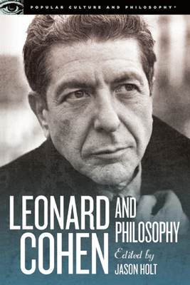 Leonard Cohen and Philosophy: Various Positions - Holt, Jason (Editor)