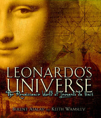 Leonardo's Universe: The Renaissance World of Leonardo DaVinci - Atalay, Bulent, and Wamsley, Keith