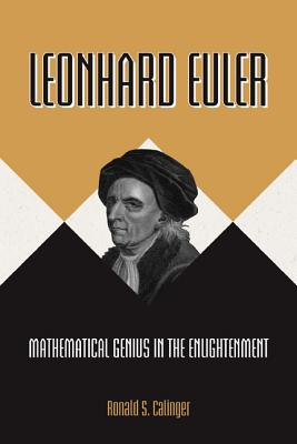 Leonhard Euler: Mathematical Genius in the Enlightenment - Calinger, Ronald S