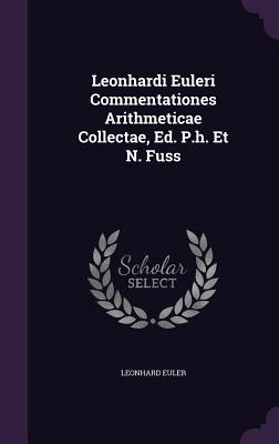 Leonhardi Euleri Commentationes Arithmeticae Collectae, Ed. P.H. Et N. Fuss - Euler, Leonhard