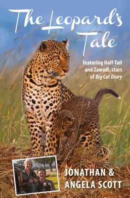 Leopard's Tale: Featuring Half-Tail And Zawadi, Stars Of Big Cat Diary - Scott, Jonathan, and Scott, Angela