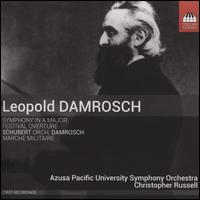 Leopold Damrosch: Symphony in A major; Festival Overture; Schubert: Marche Militaire (orch. Damrosch) - Azusa Pacific University Symphony Orchestra; Christopher Russell (conductor)