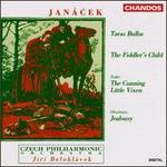 Leos Janácek: Taras Bulba; The Fiddler's Child; The Cunning Little Vixen; Jealousy Overture