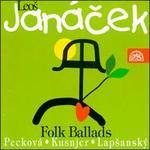Leos Janacek: 26 Folk Ballads - Dagmar Peckova (mezzo-soprano); Ivan Kusnjer (baritone); Marian Lapsansky (piano); Prague Philharmonic Choir (choir, chorus)