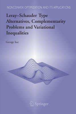Leray-Schauder Type Alternatives, Complementarity Problems and Variational Inequalities - Isac, George