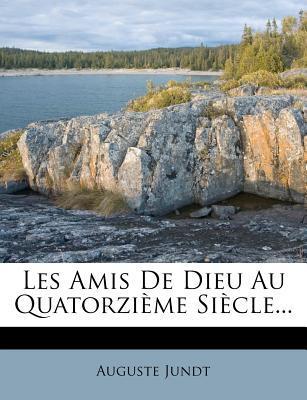 Les Amis de Dieu Au Quatorzieme Siecle - Jundt, Auguste