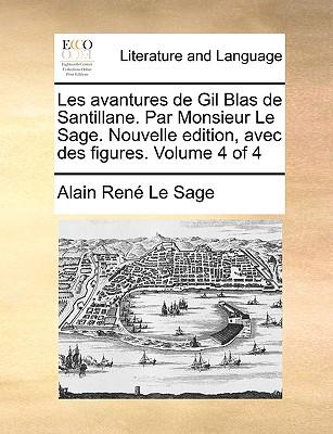 Les Avantures de Gil Blas de Santillane. Par Monsieur Le Sage. Nouvelle Edition, Avec Des Figures. Volume 4 of 4 - Le Sage, Alain Rene