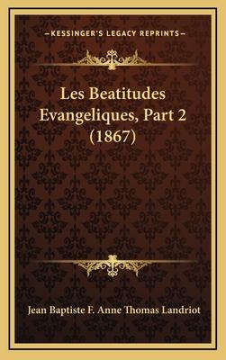 Les Beatitudes Evangeliques, Part 2 (1867) - Landriot, Jean Baptiste F Anne Thomas