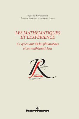 Les Mathematiques Et L'Experience: Ce Qu'en Ont Dit Les Philosophes Et Les Mathematiciens - Barbin, Evelyne, and Clero, Jean-Pierre