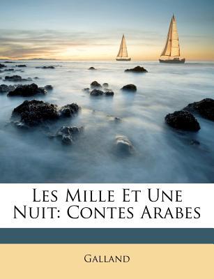 Les Mille Et Une Nuit: Contes Arabes - Galland, Antoine