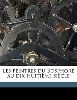 Les Peintres Du Bosphore Au Dix-Huitieme Siecle - Boppe, Auguste