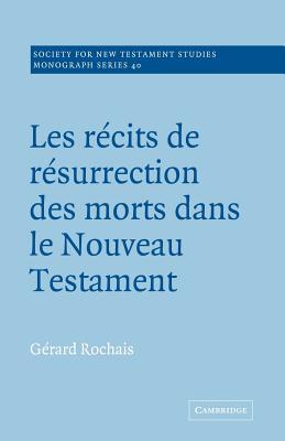 Les Recits de Resurrection Des Morts Dans Le Nouveau Testament - Rochais, Gerard
