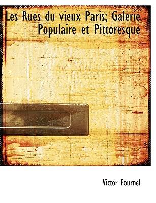 Les Rues Du Vieux Paris; Galerie Populaire Et Pittoresque - Fournel, Victor