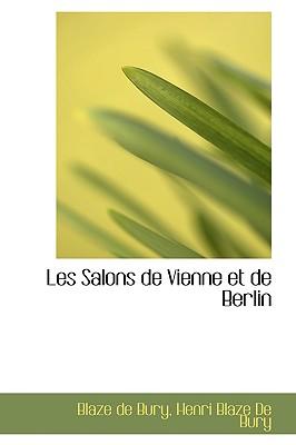 Les Salons de Vienne Et de Berlin - De Bury, Henri Blaze