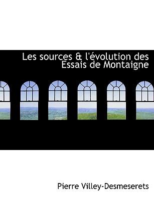 Les Sources & L' Volution Des Essais de Montaigne - Villey-Desmeserets, Pierre
