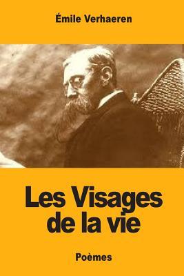 Les Visages de La Vie - Verhaeren, Emile