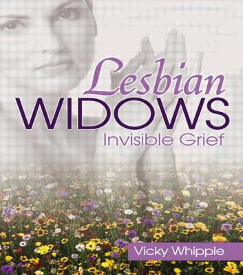 Lesbian Widows: Invisible Grief - Whipple, Vicky