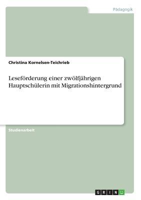 Leseforderung Einer Zwolfjahrigen Hauptschulerin Mit Migrationshintergrund - Kornelsen-Teichrieb, Christina