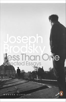 Less Than One: Selected Essays - Brodsky, Joseph