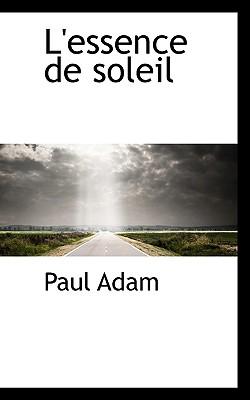 L'Essence de Soleil - Adam, Paul, PhD