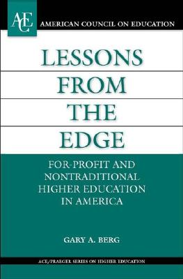 Lessons from the Edge: For-Profit and Nontraditional Higher Education in America - Berg, Gary A