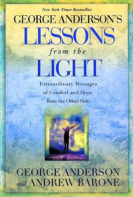 Lessons from the Light: Extraordinary Messages of Comfort and Hope from the Other Side - Anderson, George