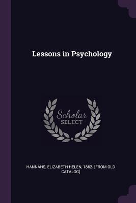 Lessons in Psychology - Hannahs, Elizabeth Helen 1862- [From Ol (Creator)