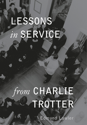 Lessons in Service from Charlie Trotter - Lawler, Ed