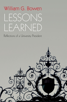 Lessons Learned: Reflections of a University President - Bowen, William G.