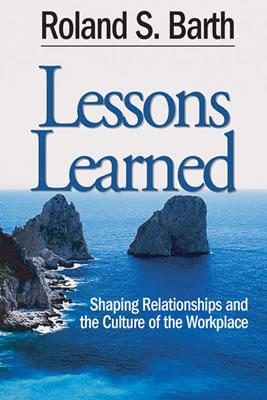 Lessons Learned: Shaping Relationships and the Culture of the Workplace - Barth, Roland S