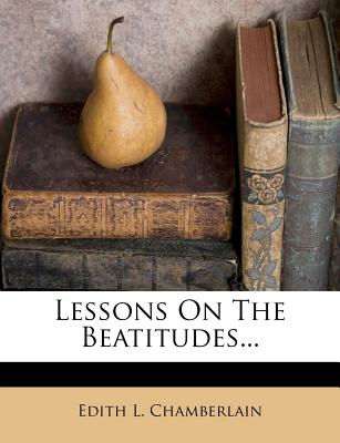 Lessons on the Beatitudes... - Chamberlain, Edith L